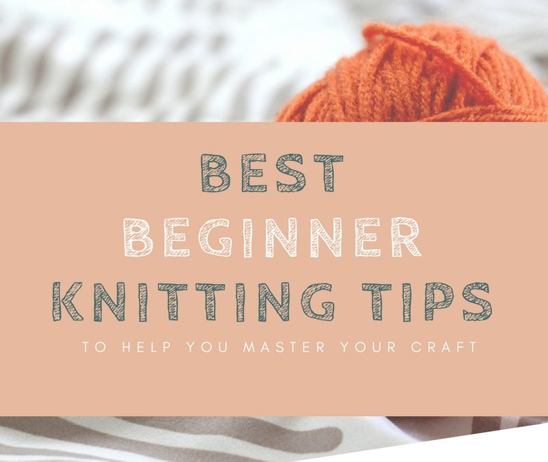 Best Beginner Knitting Tips: Everything You Need To Know